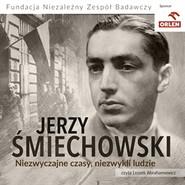 okładka Niezwyczajne czasy, niezwykli ludzie, Audiobook | Śmiechowski Jerzy