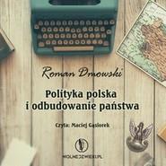 okładka Polityka polska i odbudowanie państwa, Audiobook | Roman Dmowski