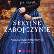 okładka Seryjne zabójczynie: najsławniejsze morderczynie w dziejach, Audiobook | Tori  Telfer