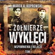 okładka Żołnierze Wyklęci. Wspomnienia i relacje. Tom 1, Audiobook | A. Koprowski Marek