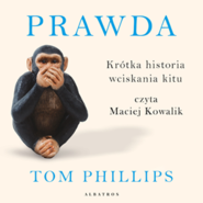 okładka Prawda. Krótka historia wciskania kitu, Audiobook | Phillips Tom