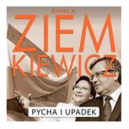 okładka Pycha i Upadek, Audiobook   A. Ziemkiewicz Rafał