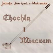 okładka Chochlą i mieczem, Audiobook | Jolanta  Wachowicz-Makowska