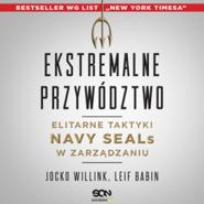 okładka Ekstremalne przywództwo. Elitarne taktyki Navy SEALs w zarządzaniu, Audiobook | Jocko Willink