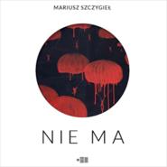 okładka Nie ma, Audiobook | Mariusz Szczygieł