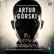 okładka Po prostu zabijałem, Audiobook | Artur Górski