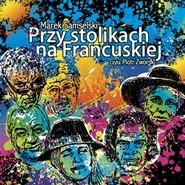 okładka Przy stolikach na Francuskiej, Audiobook   Marek Samselski