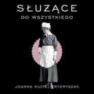 okładka Służące do wszystkiego, Audiobook | Joanna Kuciel-Frydryszak