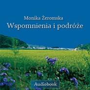 okładka Wspomnienia i podróże, Audiobook   Monika Żeromska