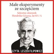 okładka Małe eksperymenty ze szczęściem, sekretny dziennik Hendrika Groena, lat 83 i 1/4, Audiobook | Hendrik Groen