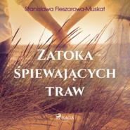 okładka Zatoka śpiewających traw, Audiobook   Fleszarowa-Muskat Stanisława