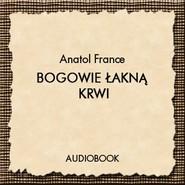 okładka Bogowie łakną krwi, Audiobook | Anatol France