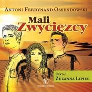 okładka Mali Zwycięzcy, Audiobook   Ferdynand Ossendowski Antoni