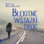 okładka Błękitne wstążki dróg, Audiobook | Wenta-Mielcarek Katarzyna