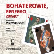 okładka Bohaterowie, renegaci, zdrajcy, Audiobook | Piotr Wieczorkiewicz Paweł
