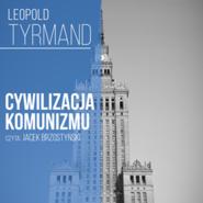 okładka Cywilizacja komunizmu, Audiobook | Leopold Tyrmand