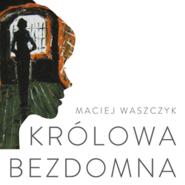 okładka Królowa bezdomna. Powieść współczesna, Audiobook | Waszczyk Maciej
