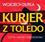okładka Kurier z Toledo, Audiobook | Wojciech Dutka