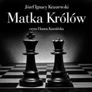 okładka Matka królów, Audiobook | Józef Ignacy Kraszewski