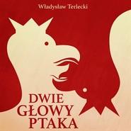 okładka Dwie głowy ptaka, Audiobook | Terlecki Władysław
