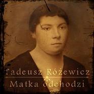okładka Matka odchodzi, Audiobook | Tadeusz Różewicz