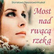 okładka Most nad rwącą rzeką, Audiobook   Fleszarowa-Muskat Stanisława