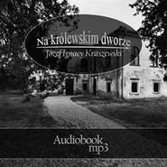 okładka Na krolewskim dworze, Audiobook   Józef Ignacy Kraszewski