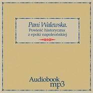 okładka Pani Walewska. Powieść historyczna z epoki napoleońskiej, Audiobook   Wacław Gąsiorowski