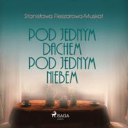 okładka Pod jednym dachem, pod jednym niebem, Audiobook   Fleszarowa-Muskat Stanisława