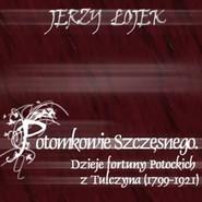 okładka Potomkowie Szczęsnego. Dzieje fortuny Potockich z Tulczyna (1799-1921), Audiobook   Łojek Jerzy