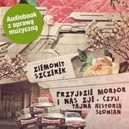 okładka Przyjdzie Mordor i nas zje, czyli tajna historia Słowian (wersja udźwiękowiona), Audiobook | Ziemowit Szczerek
