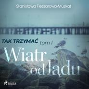 okładka Tak trzymać. Tom 1: Wiatr od lądu, Audiobook   Fleszarowa-Muskat Stanisława