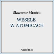 okładka Wesele w Atomicach, Audiobook   Sławomir Mrożek