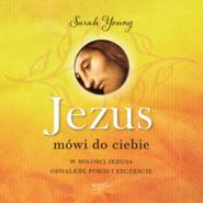 okładka Jezus mówi do Ciebie. W miłości Jezusa odnaleźć pokój i szczęście, Audiobook | Sarah  Young