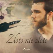 okładka Złoto nie złoto, Audiobook   Fleszarowa-Muskat Stanisława