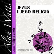 okładka Jezus i Jego religia, Audiobook   Watts Alan
