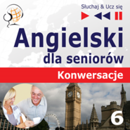 okładka Angielski dla seniorów. Konwersacje - Część 6. Trener słówek i zwrotów, Audiobook | Dorota Guzik