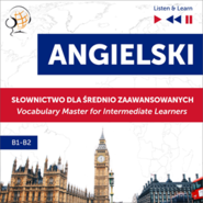 okładka Angielski. Słownictwo dla średnio zaawansowanych: English Vocabulary Master for Intermediate Learners (Listen & Learn – Poziom B, Audiobook | Dorota Guzik