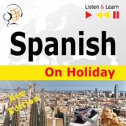 okładka Spanish on Holiday: De vacaciones – New edition (Proficiency level: B1-B2 – Listen & Learn), Audiobook | Dorota Guzik