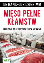 okładka Mięso pełne kłamstw. Jak nie dać się otruć przemysłowi mięsnemu, Ebook   Grimm Hans-Ulrich