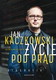 okładka Jan Kaczkowski. Życie pod prąd, Ebook | Przemysław Wilczyński