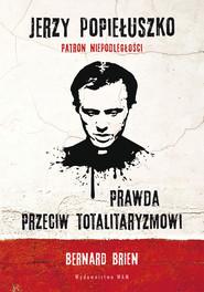 okładka Jerzy Popiełuszko. Prawda przeciw totalitaryzmowi, Ebook | Bernard Brien, Charles Wright
