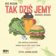 okładka Tak dziś jemy. Biografia jedzenia, Audiobook | Wilson Bee