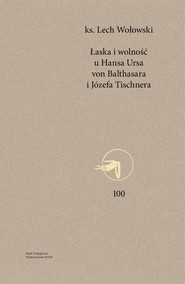 okładka Łaska i wolność u Hansa Ursa von Balthasara i Józefa Tischnera, Ebook | Lech Wołowski