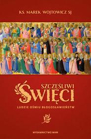 okładka Szczęśliwi święci, Ebook   Marek Wójtowicz SJ