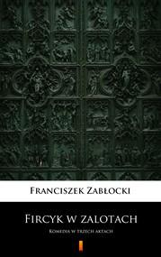 okładka Fircyk w zalotach, Ebook | Zabłocki Franciszek