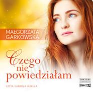 okładka Czego nie powiedziałam, Audiobook   Małgorzata Garkowska