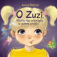 okładka O Zuzi, która nie wierzyła w dobre wróżki (audiobook), Audiobook | Anna Potyra