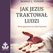 okładka Jak Jezus traktował ludzi, Audiobook | L. Venden Morris