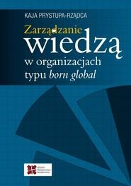 okładka Zarządzanie wiedzą w organizacjach typu born global, Ebook | Kaja Prystupa-Rządca